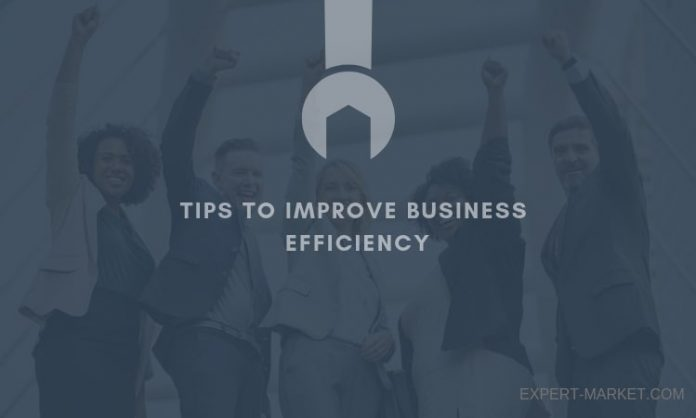 implement these tips to improve efficiency in your business today