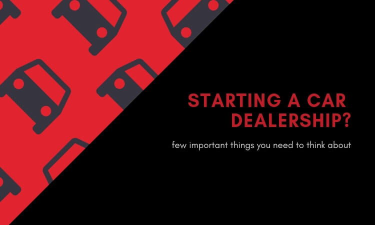 quite a few things you need to think about car dealership business