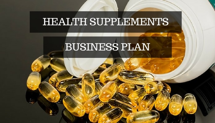 Health Supplement Business Plan – Start Your Own Supplement Company