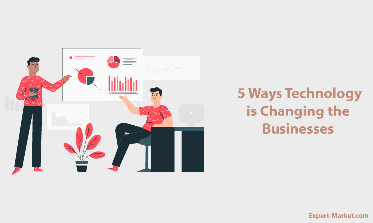 5 Ways Technology is Changing the Businesses