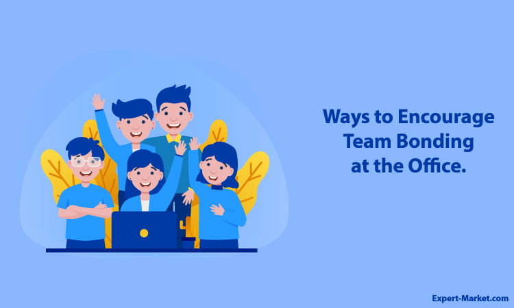 Ways to Encourage Team Bonding at the Office.